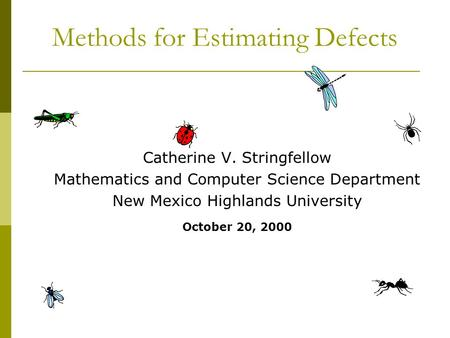 Methods for Estimating Defects Catherine V. Stringfellow Mathematics and Computer Science Department New Mexico Highlands University October 20, 2000.