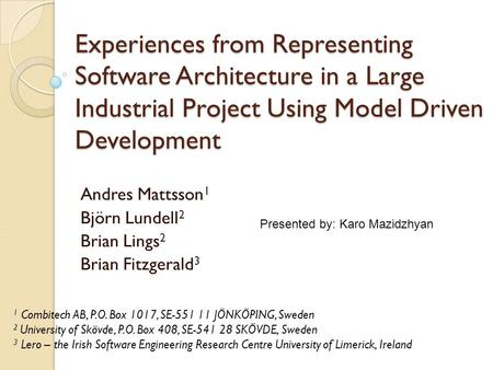 Experiences from Representing Software Architecture in a Large Industrial Project Using Model Driven Development Andres Mattsson 1 Björn Lundell 2 Brian.