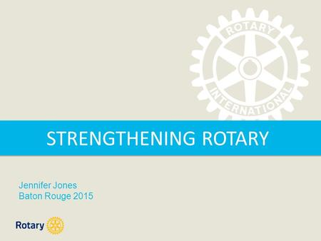 STRENGTHENING ROTARY Jennifer Jones Baton Rouge 2015.