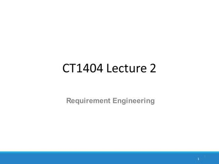 CT1404 Lecture 2 Requirement Engineering 1 1. Today's Lecture Definition of a Software Requirement Definition of Software Requirements Management Characteristics.