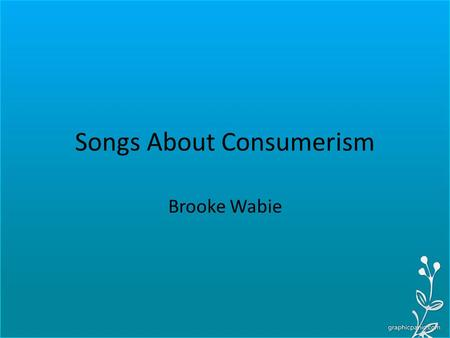 "Songs About Consumerism Brooke Wabie. Money – Pink Floyd In this song, ""Money"" by Pink Floyd there are several examples in the lyrics that can give a."