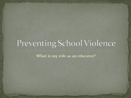 What is my role as an educator?. Two Perspectives: Outside (researchers and media) 1980's: war on drugs Gun Free School Act (GFSA) Zero Tolerance policy.