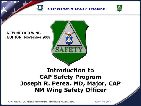 CIVIL AIR PATROL National Headquarters, Maxwell AFB AL 36112-5572 4-2008 PPT 217.1 CAP BASIC SAFETY COURSE Introduction to CAP Safety Program Joseph R.