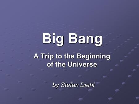 Big Bang A Trip to the Beginning of the Universe by Stefan Diehl.