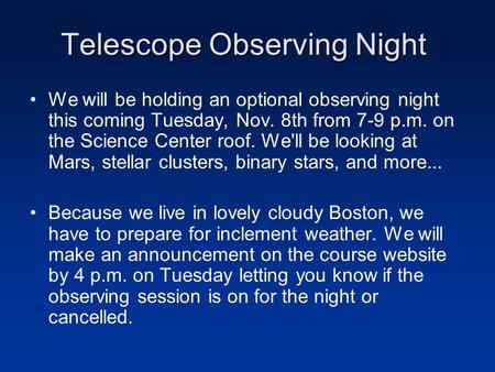 Telescope Observing Night We will be holding an optional observing night this coming Tuesday, Nov. 8th from 7-9 p.m. on the Science Center roof. We'll.