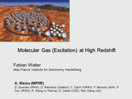 Molecular Gas (Excitation) at High Redshift Fabian Walter Max Planck Institute for Astronomy Heidelberg Fabian Walter Max Planck Institute for Astronomy.