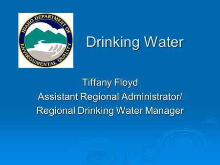 Drinking Water Tiffany Floyd Assistant Regional Administrator/ Regional Drinking Water Manager.