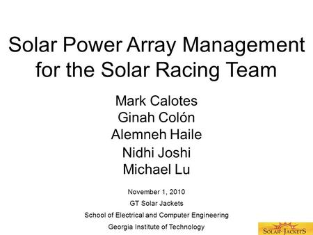 Solar Power Array Management for the Solar Racing Team Mark Calotes Ginah Colón Alemneh Haile Nidhi Joshi Michael Lu School of Electrical and Computer.