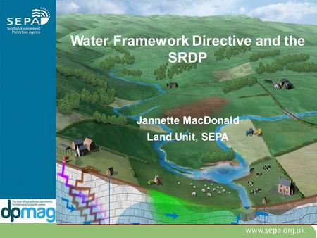 Water Framework Directive and the SRDP Jannette MacDonald Land Unit, SEPA.