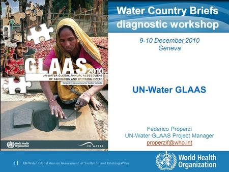 UN-Water Global Annual Assessment of Sanitation and Drinking-Water 1 |1 | Water Country Briefs diagnostic workshop 9-10 December 2010 Geneva UN-Water GLAAS.