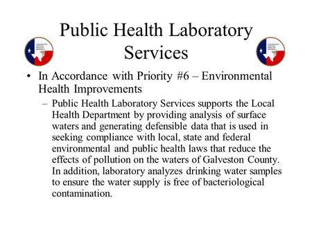 Public Health Laboratory Services In Accordance with Priority #6 – Environmental Health Improvements –Public Health Laboratory Services supports the Local.