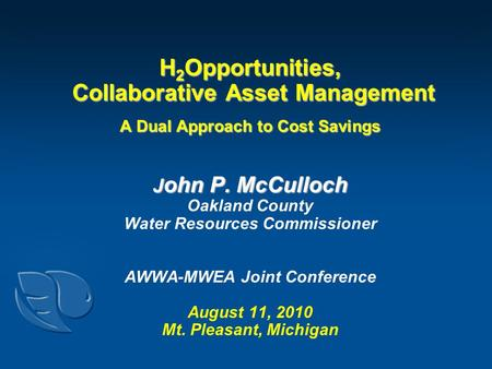 H 2 Opportunities, Collaborative Asset Management A Dual Approach to Cost Savings J ohn P. McCulloch H 2 Opportunities, Collaborative Asset Management.