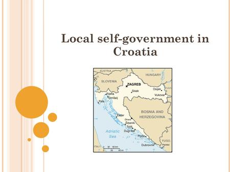 Local self-government in Croatia. INTRODUCTION: A unitary state. A parliamentary democracy. TWO TIERS OF LOCAL SELF-GOVERNMENT: - Municipalities. - Counties.