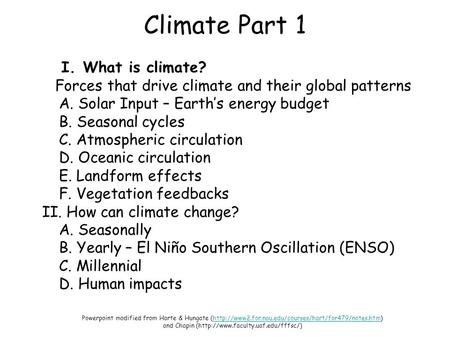 Climate Part 1 I. What is climate? Forces that drive climate and their global patterns A. Solar Input – Earth's energy budget B. Seasonal cycles C. Atmospheric.