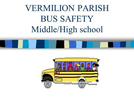 VERMILION PARISH BUS SAFETY Middle/High school. Rules to Follow While Waiting For and While Boarding A School Bus n Get to the stop BEFORE the bus is.