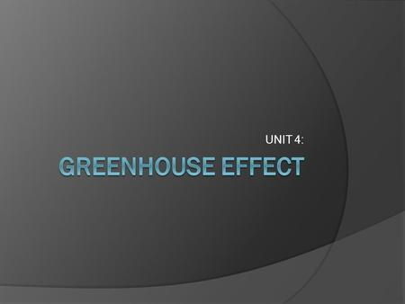 UNIT 4:. Lesson 1 – Greenhouse Effect  Introduction to climate and climate change  Greenhouse Effect.