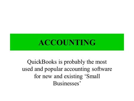 ACCOUNTING QuickBooks is probably the most used and popular accounting software for new and existing 'Small Businesses'