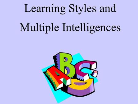 Learning Styles and Multiple Intelligences