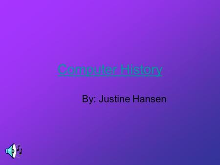 Computer History By: Justine Hansen The Internet has a lot of history starting in the 1960's when the department of defense experimented with a computer.