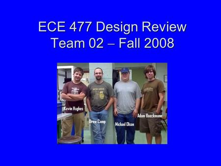 ECE 477 Design Review Team 02  Fall 2008. Outline Project overview - KProject overview - K Project-specific success criteria -KProject-specific success.