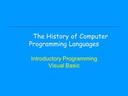 The History of Computer Programming Languages Introductory Programming Visual Basic.