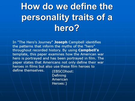How do we define the personality traits of a hero? In The Heros Journey Joseph Campbell identifies the patterns that inform the myths of the hero