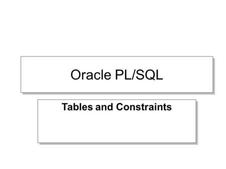 Tables and Constraints Oracle PL/SQL. Datatypes The SQL Data Definition Language Commands (or DDL) enable us to create, modify and remove database data.