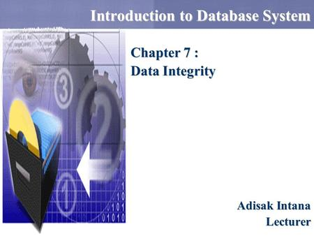 Introduction to Database System Adisak Intana Lecturer Chapter 7 : Data Integrity.