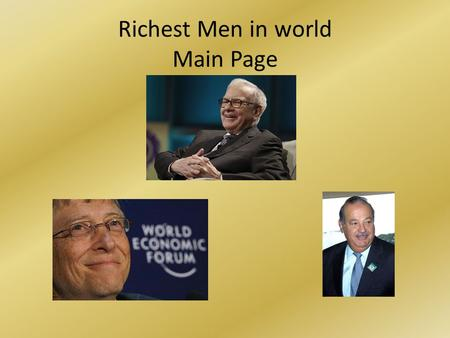 Richest Men in world Main Page. <strong>Bill</strong> <strong>Gates</strong> <strong>Gates</strong> regained his title as the richest man in the world, with $US40 billion after slipping to third last year.