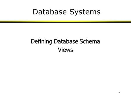 1 Database Systems Defining Database Schema Views.