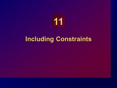 11 Including Constraints. 11-2 Objectives At the end of this lesson, you will be able to: Describe constraints Create and maintain constraints At the.