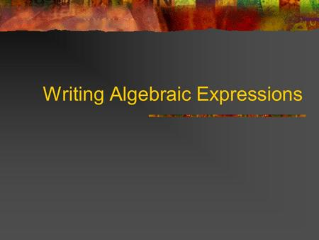 Writing Algebraic Expressions. Word phrases can be written as algebraic expressions. Use the words to determine what operation you are using. Use a variable.