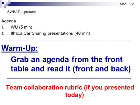 SWBAT… present Agenda 1. WU (5 min) 2. Ithaca Car Sharing presentations (40 min) Warm-Up: Grab an agenda from the front table and read it (front and back)