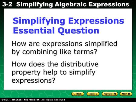 Simplifying Algebraic Expressions Evaluating Algebraic Expressions 3-2 How are expressions simplified by combining like terms? How are expressions simplified.