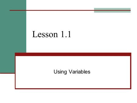 "Lesson 1.1 Using Variables. 1.1 – Using Variables Goals / ""I can…"" Model relationships with variables Model relationships with equations."