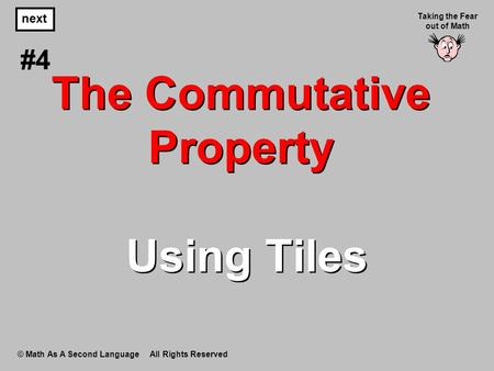 The Commutative Property Using Tiles © Math As A Second Language All Rights Reserved next #4 Taking the Fear out of Math.
