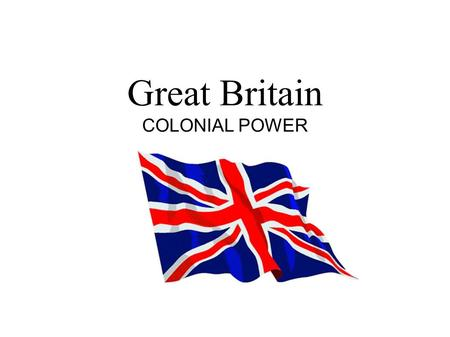 Great Britain COLONIAL POWER. The British Empire was the largest colonial empires whose origin is closely associated with the era of colonialism and the.