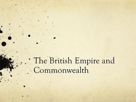 The British Empire and Commonwealth. The rise of the British Empire 1600 : Exploration of North America and formation of East India Company – influence.
