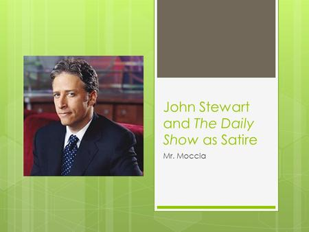 John Stewart and The Daily Show as Satire Mr. Moccia.