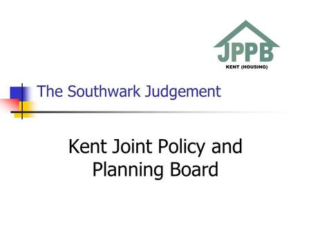 The Southwark Judgement Kent Joint Policy and Planning Board.