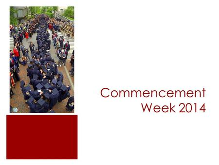 Commencement Week 2014. Important dates  Commencement: Sunday, May 25 th, 2014  Commencement shifts:  Limited: Saturday May 17 th – Thursday May 22.
