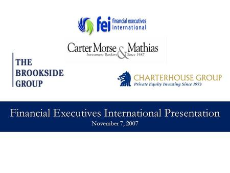 1 Proprietary and Confidential Financial Executives International Presentation November 7, 2007.