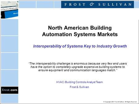 "North American Building Automation Systems Markets Interoperability of Systems Key to Industry Growth ""The interoperability challenge is enormous because."