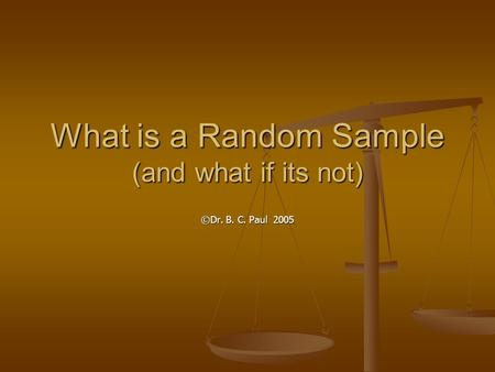 What is a Random Sample (and what if its not) ©Dr. B. C. Paul 2005.