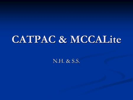 "CATPAC & MCCALite N.H. & S.S.. CATPAC Can be used on any text, one text at a time Can be used on any text, one text at a time Save as ""text only"" document."