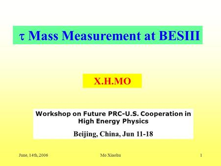 June, 14th, 2006Mo Xiaohu1  Mass Measurement at BESIII X.H.MO Workshop on Future PRC-U.S. Cooperation in High Energy Physics Beijing, China, Jun 11-18.