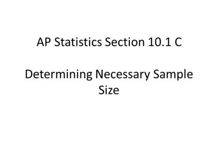 AP Statistics Section 10.1 C Determining Necessary Sample Size.