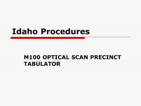 Idaho Procedures M100 OPTICAL SCAN PRECINCT TABULATOR.