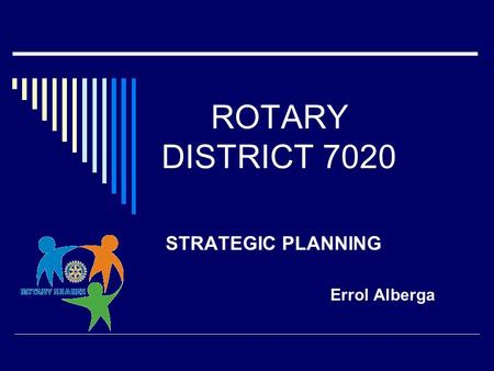 ROTARY DISTRICT 7020 STRATEGIC PLANNING Errol Alberga.