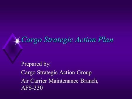 Cargo Strategic Action Plan Prepared by: Cargo Strategic Action Group Air Carrier Maintenance Branch, AFS-330.